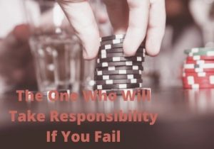The One Who Will Take Responsibility If You Fail